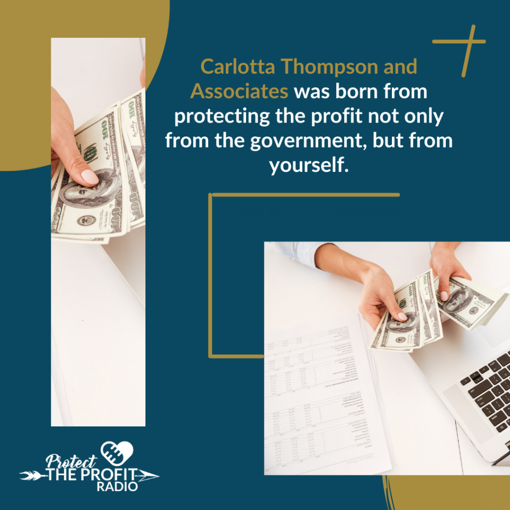 Carlotta Thompson and Associates was born from protecting the profit not only from the government, but from yourself. – Carlotta Thompson