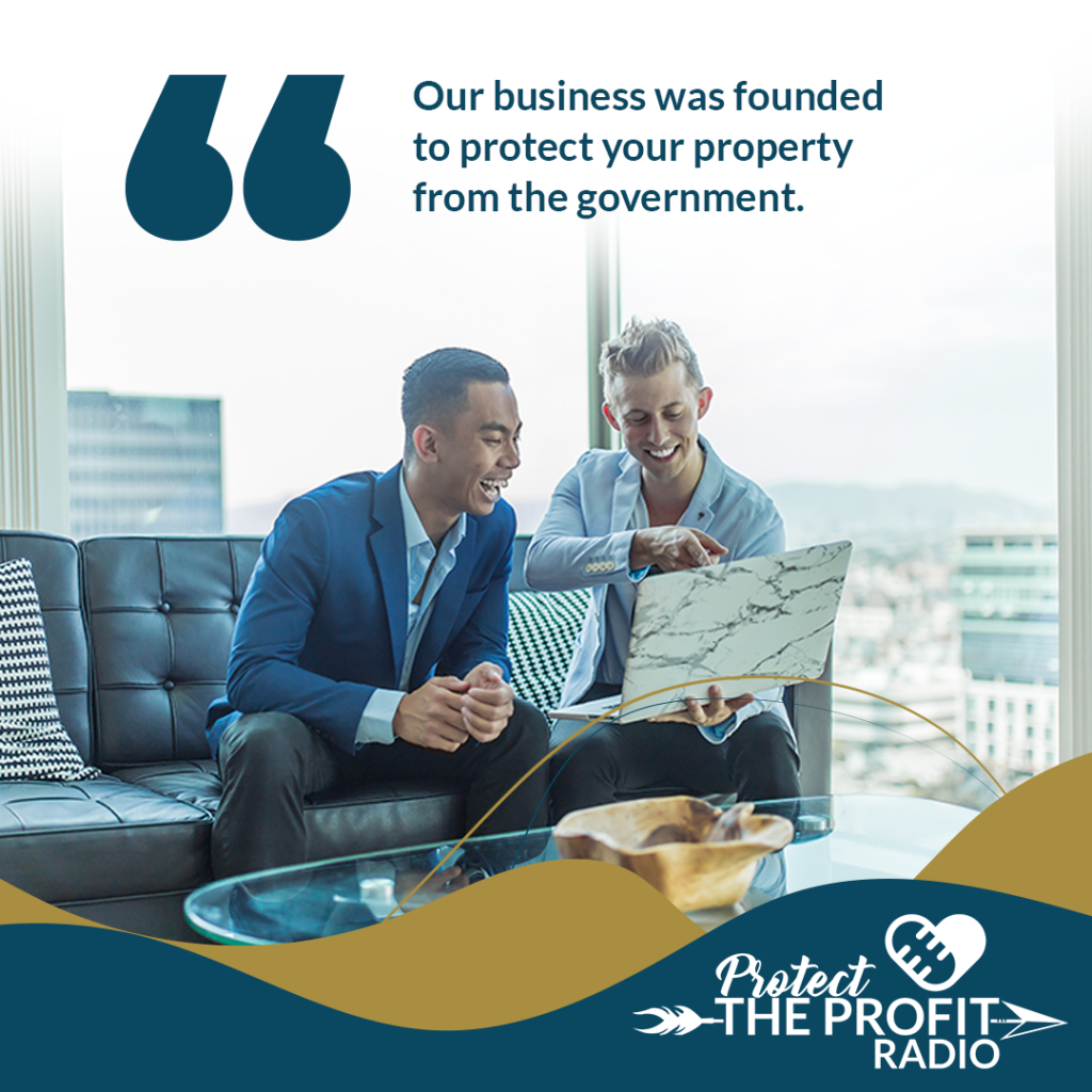 Our business was founded to protect your property from the government.