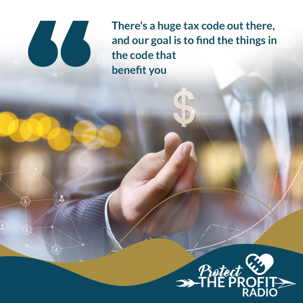 There's a huge tax code out there, and our goal is to find the things in the code that benefit you.