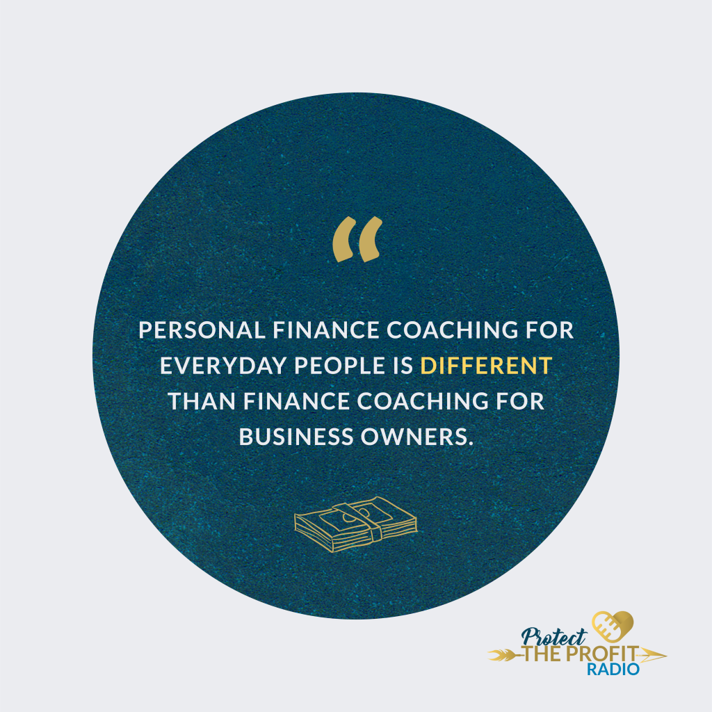 Personal finance coaching for everyday people is different than finance coaching for business owners.